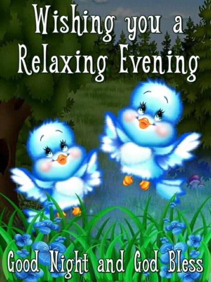 """Wishing you a relaxing evening. God bless."""