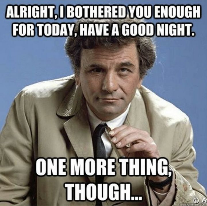 "101 Good Night Memes - ""Alright, I bothered you enough for today, have a good night. One more thing though..."""