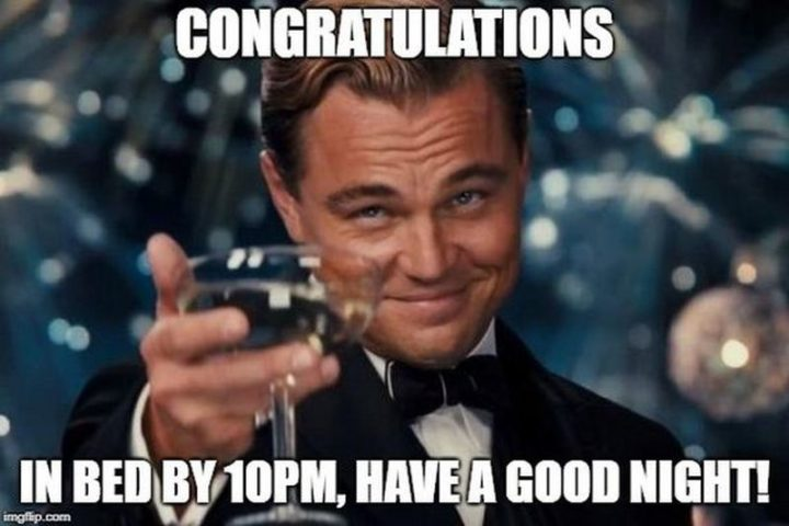 "101 Good Night Memes - ""Congratulations. In bed by 10 pm, have a good night!"""