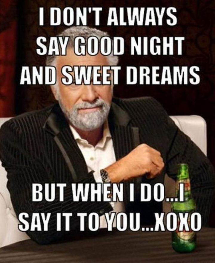 "101 Good Night Memes - ""I don't always say good night and sweet dreams but when I do...I say it to you...XOXO."""