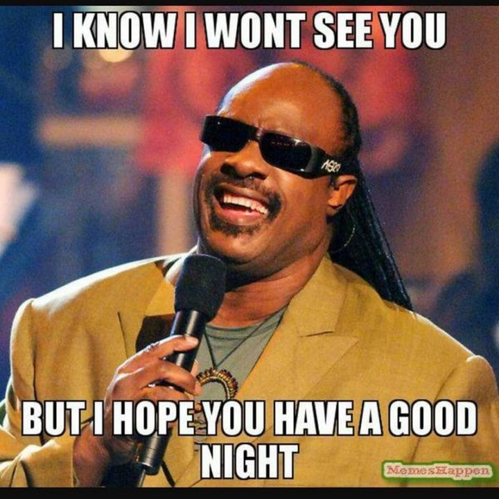 "101 Good Night Memes - ""I know I won't see you but I hope you have a good night."""