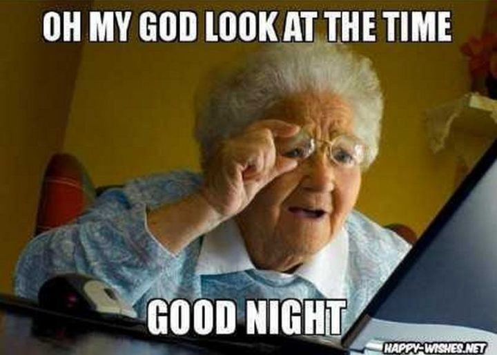 "101 Good Night Memes - ""Oh my God look at the time. Good night."""