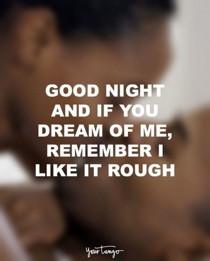 "101 Good Night Memes - ""Good night and if you dream of me, remember I like it rough."""