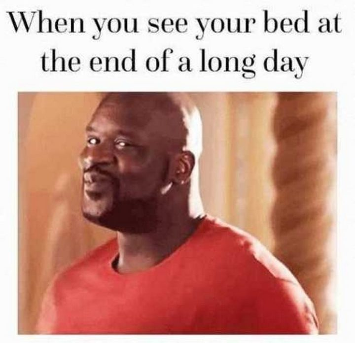 "101 Good Night Memes - ""When you see your bed at the end of a long day."""