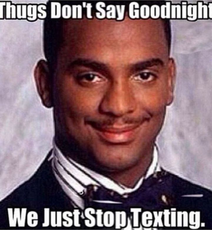 "101 Good Night Memes - ""Thugs don't say goodnight. We just stop texting."""