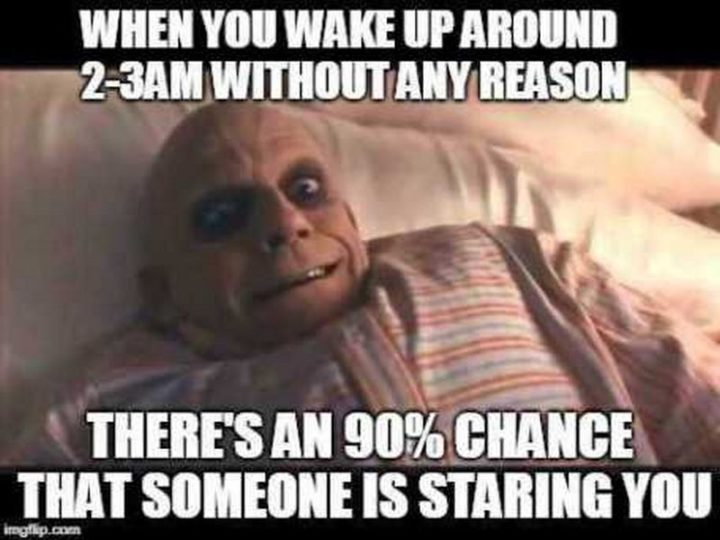 "101 Good Night Memes - ""When you wake up around 2-3 am without any reason there's a 90% chance that someone is staring you."""