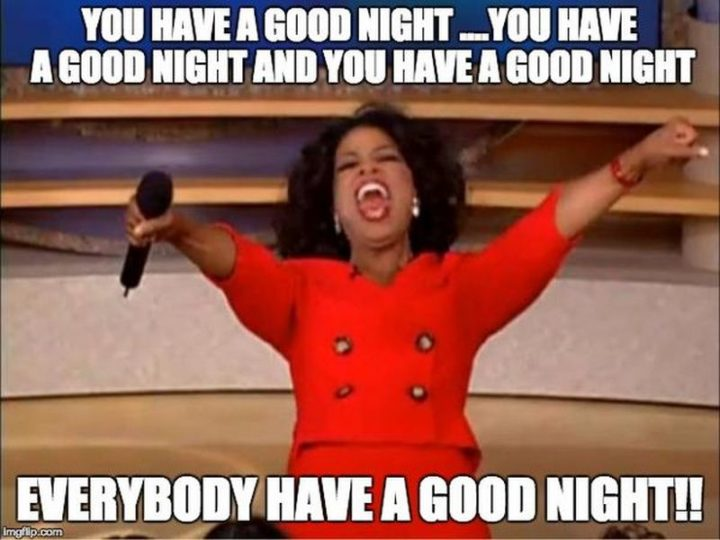 "101 Good Night Memes - ""You have a good night...You have a good night and you have a good night. Everybody have a good night!!"""