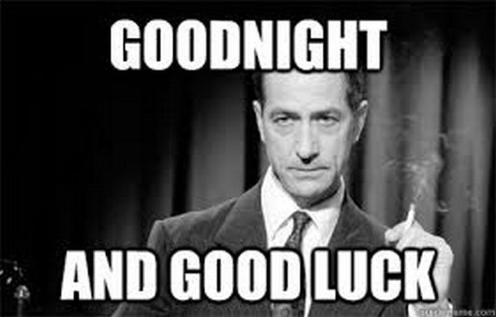 "101 Good Night Memes - ""Goodnight and good luck."""