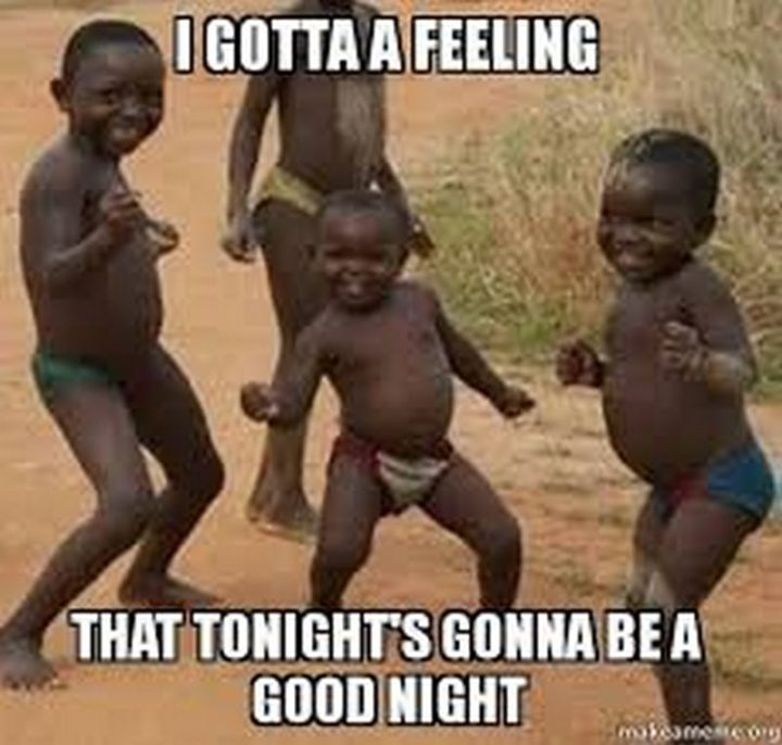 "101 Good Night Memes - ""I gotta a feeling that tonight's gonna be a good night."""