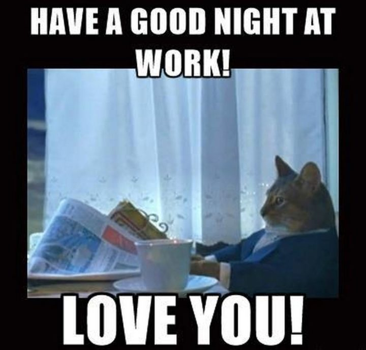 "101 Good Night Memes - ""Have a good night at work! Love you!"""