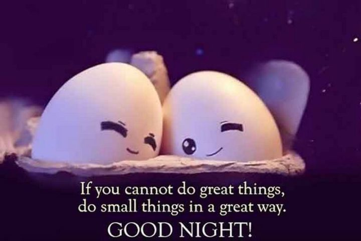 "101 Good Night Memes - ""If you cannot do great things, do small things in a great way. Good night!"""