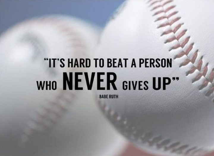 "51 Hard Work Quotes - ""It's hard to beat a person who never gives up."" - Babe Ruth"