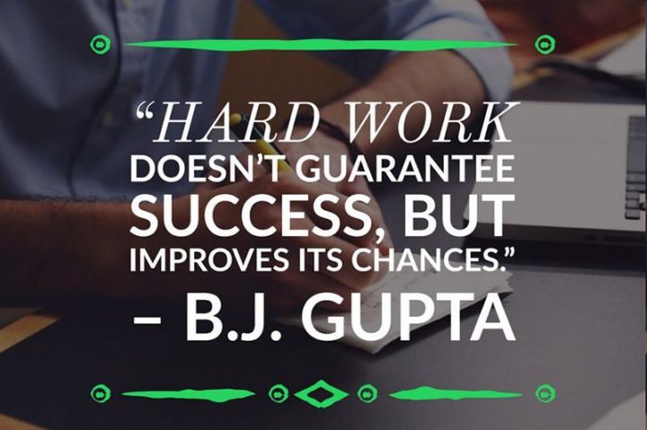 "51 Hard Work Quotes - ""Hard work doesn't guarantee success, but improves its chances."" - B. J. Gupta"