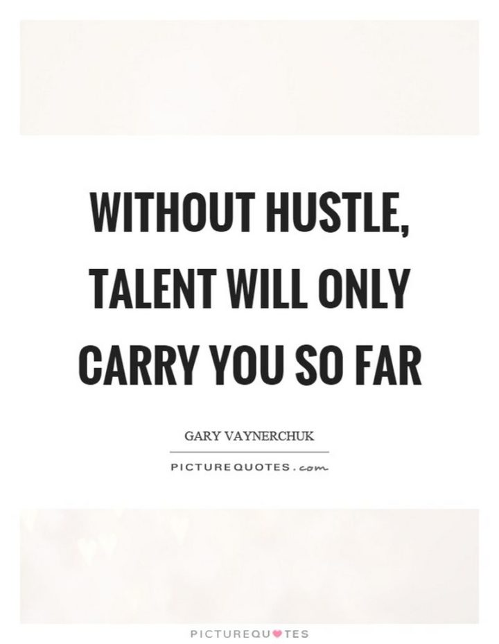 "51 Hard Work Quotes - ""Without hustle, talent will only carry you so far."" - Gary Vaynerchuk"