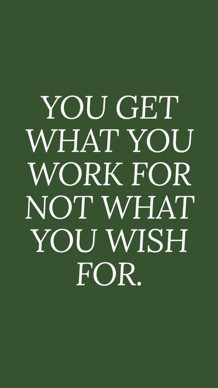 "51 Hard Work Quotes - ""You get what you work for not what you wish for."" - Unknown"