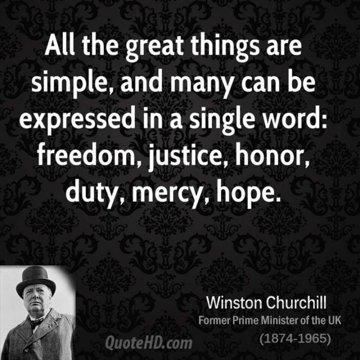 """39 Hope Quotes - """"All the great things are simple, and many can be expressed in a single word: freedom, justice, honor, duty, mercy, hope."""" - Winston Churchill"""
