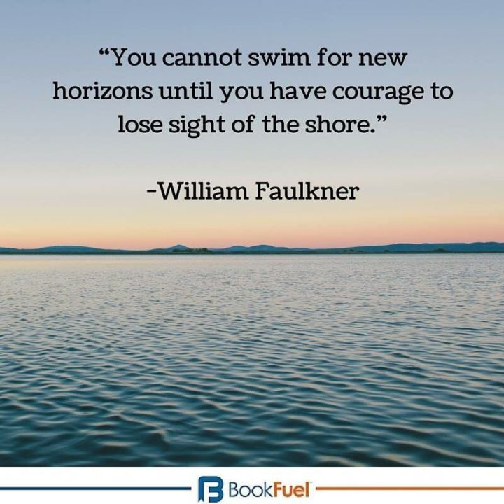 """39 Hope Quotes - """"You cannot swim for new horizons until you have courage to lose sight of the shore."""" - William Faulkner"""