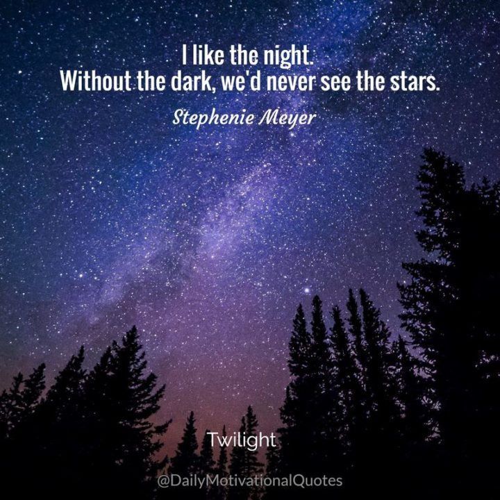 """39 Hope Quotes - """"I like the night. Without the dark, we'd never see the stars."""" - Stephenie Meyer"""