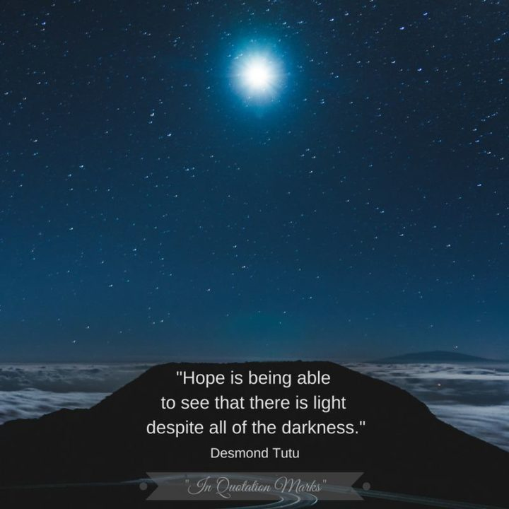"""39 Hope Quotes - """"Hope is being able to see that there is light despite all of the darkness."""" - Desmond Tutu"""