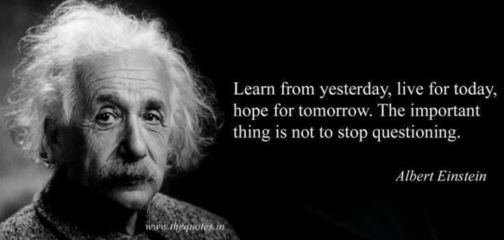 """39 Hope Quotes - """"Learn from yesterday, live for today, hope for tomorrow. The important thing is not to stop questioning."""" - Albert Einstein"""