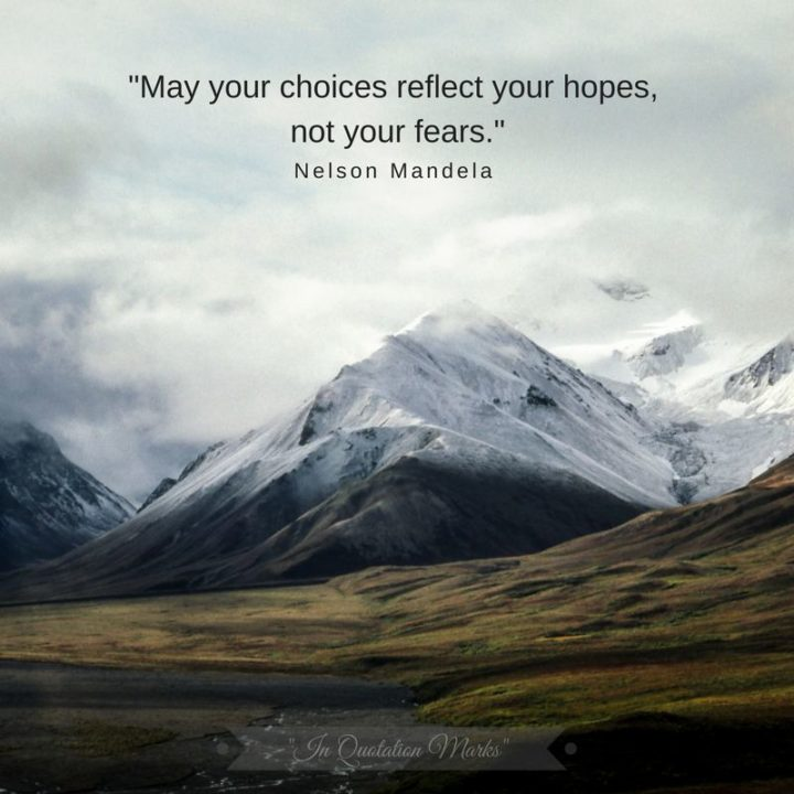 """39 Hope Quotes - """"May your choices reflect your hopes, not your fears."""" - Nelson Mandela"""