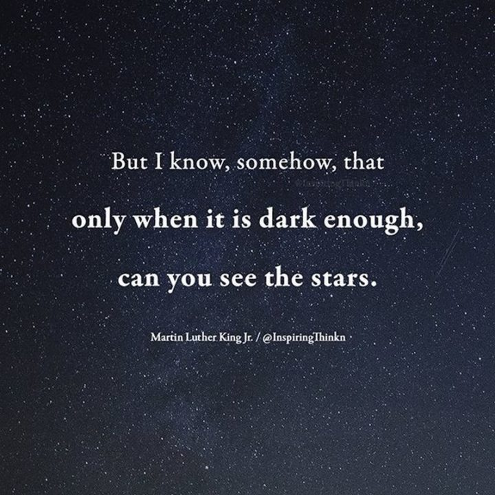 """39 Hope Quotes - """"But I know, somehow, that only when it is dark enough can you see the stars."""" - Martin Luther King, Jr."""