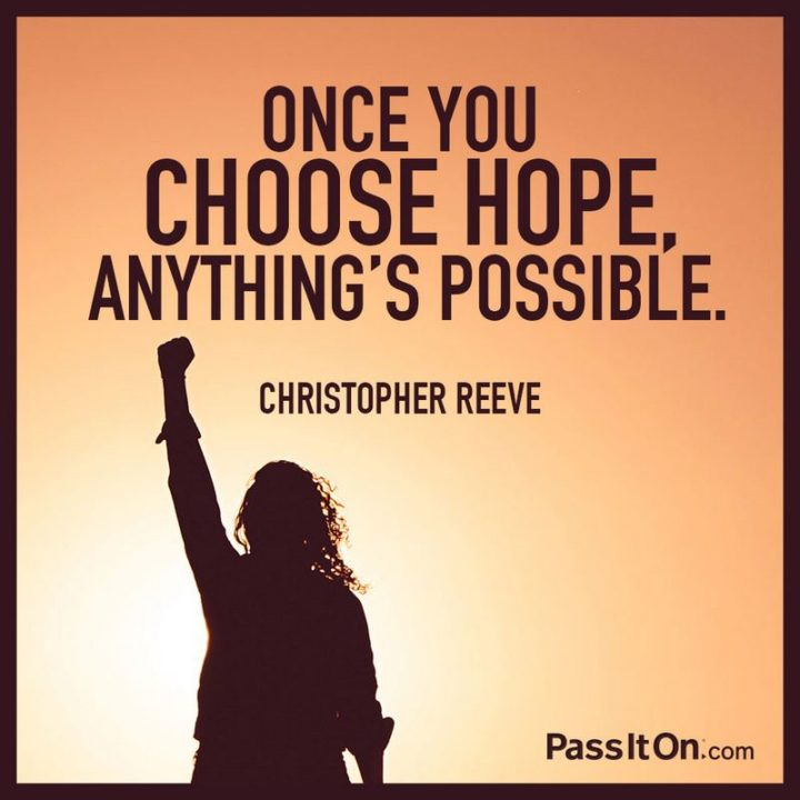 """39 Hope Quotes - """"Once you choose hope, anything's possible."""" - Christopher Reeve"""