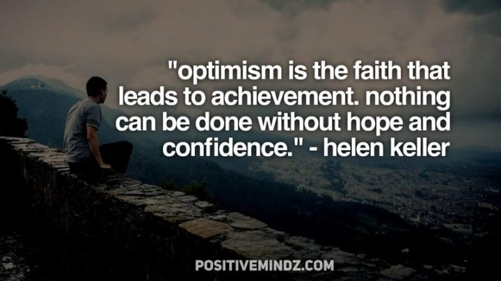 """39 Hope Quotes - """"Optimism is the faith that leads to achievement. Nothing can be done without hope and confidence."""" - Helen Keller"""