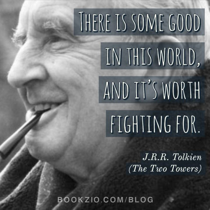 """39 Hope Quotes - """"There is some good in this world, and it's worth fighting for."""" - J.R.R. Tolkien"""
