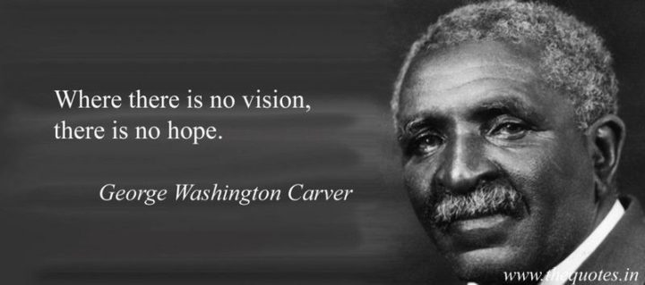 """39 Hope Quotes - """"Where there is no vision, there is no hope."""" - George Washington Carver"""