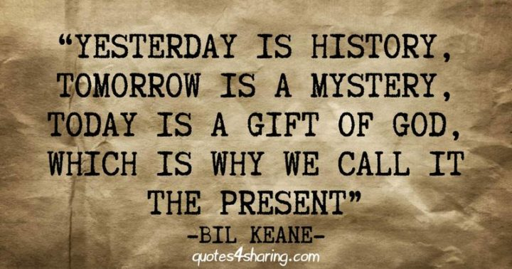 """39 Hope Quotes - """"Yesterday is history, tomorrow is a mystery, today is a gift of God, which is why we call it the present."""" - Bill Keane"""