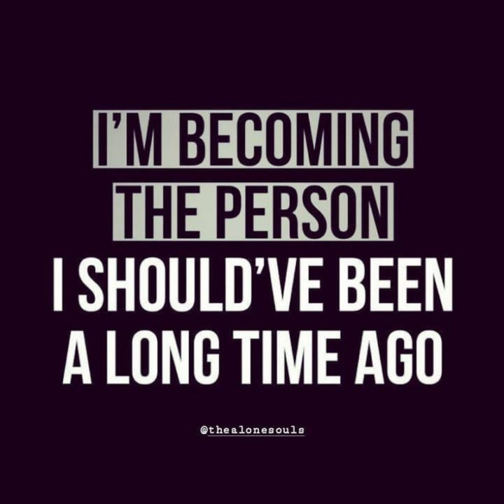 "61 Life Quotes with Beautiful Images - ""I'm becoming the person I should've been a long time ago."""