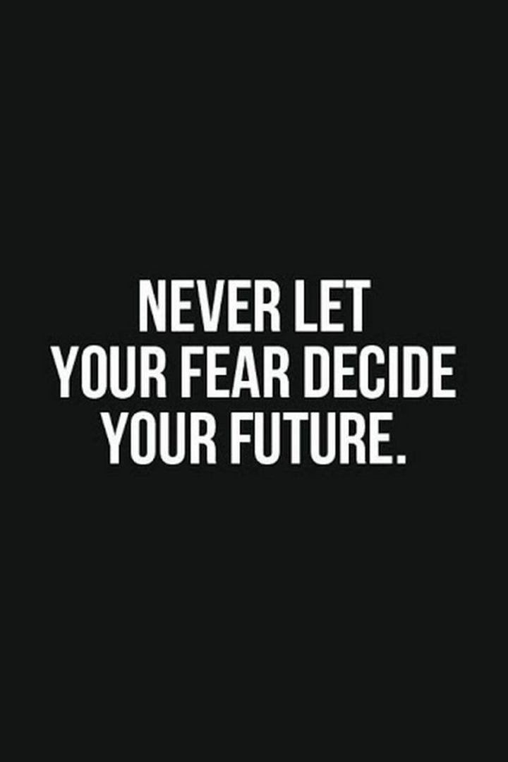"61 Life Quotes with Beautiful Images - ""Never let your fear decide your future."""