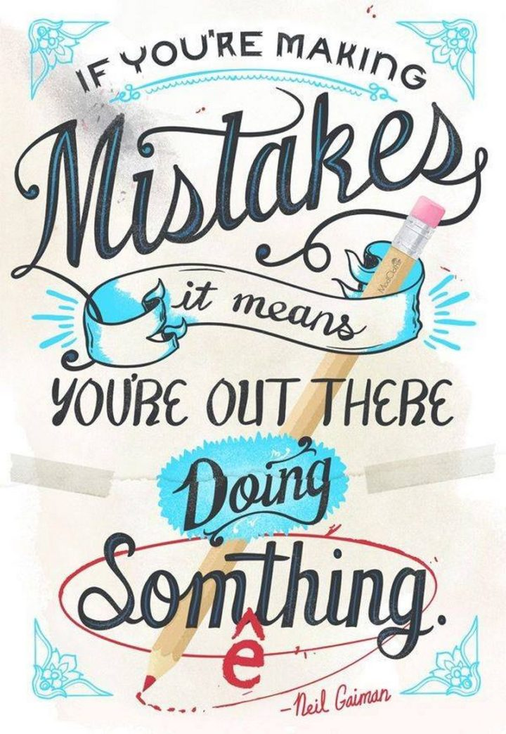 "61 Life Quotes with Beautiful Images - ""If you're making mistakes, it means you're out there doing something."" - Neil Gaiman"