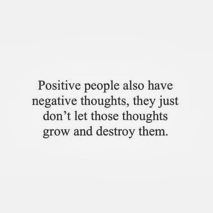 "61 Life Quotes with Beautiful Images - ""Positive people also have negative thoughts, they just don't let those thoughts grow and destroy them."""