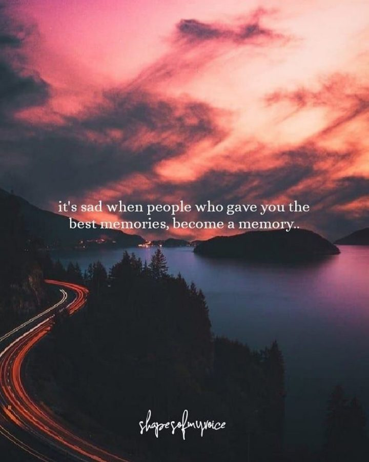 "61 Life Quotes with Beautiful Images - ""It's sad when people who gave you the best memories, become a memory."""