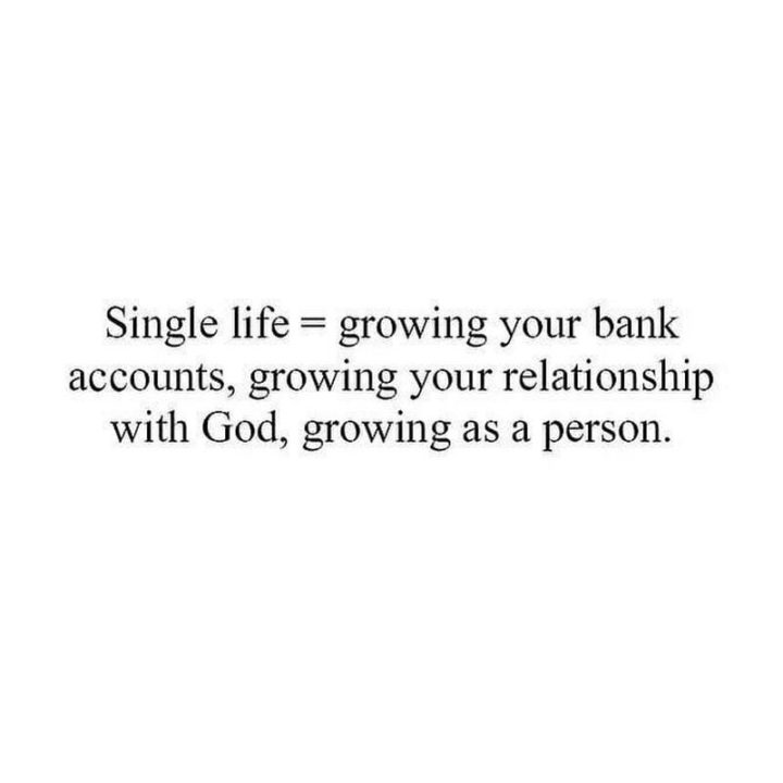 "61 Life Quotes with Beautiful Images - ""Single life = growing your bank accounts, growing your relationship with God, growing as a person."""