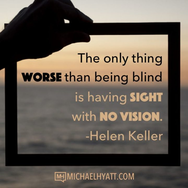 "61 Life Quotes with Beautiful Images - ""The only thing worse than being blind is having sight with no vision."" - Helen Keller"