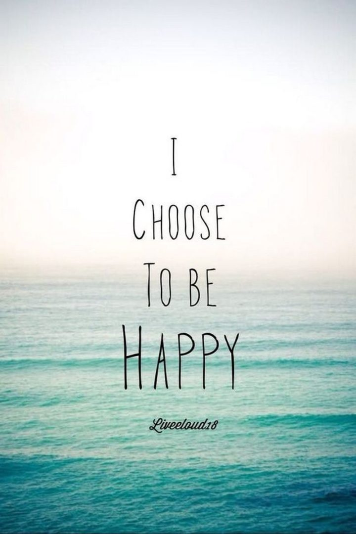 "61 Life Quotes with Beautiful Images - ""I choose to be happy."""