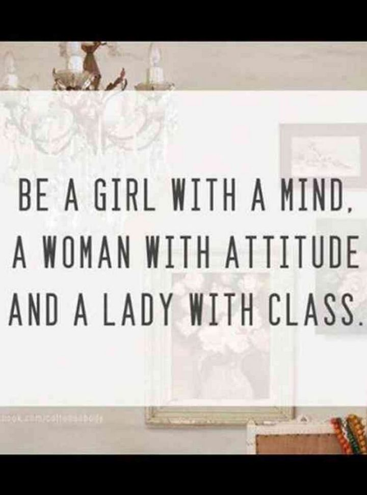 "59 Positive Memes - ""Be a girl with a mind, a woman with attitude and a lady with class."""