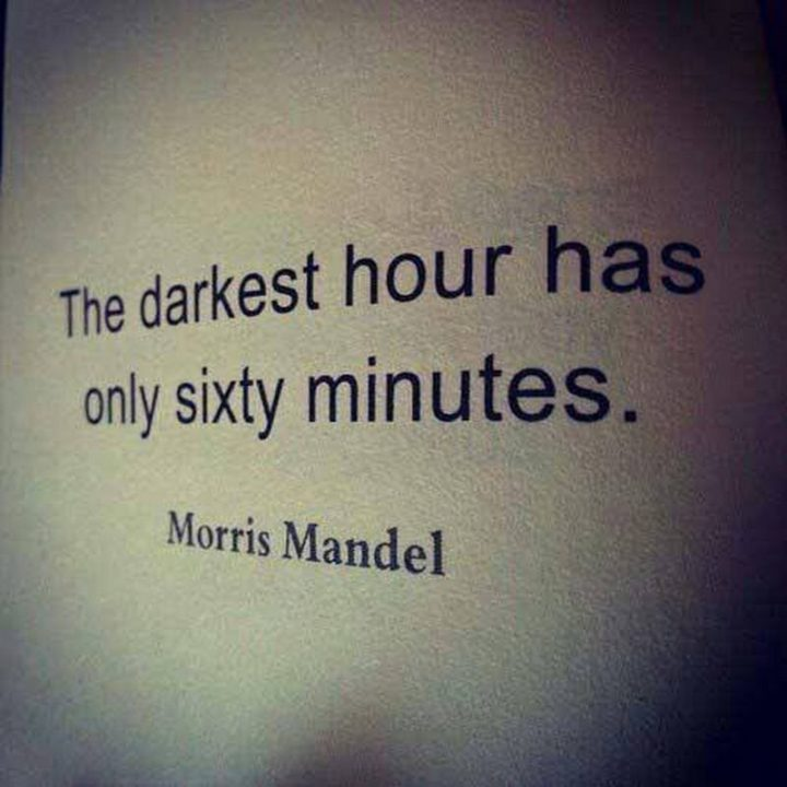"59 Positive Memes - ""The darkest hour has only sixty minutes."" - Morris Mandel"