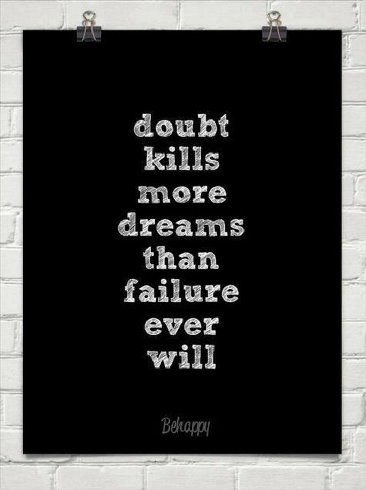 "59 Positive Memes - ""Doubt kills more dreams than failure ever will."""