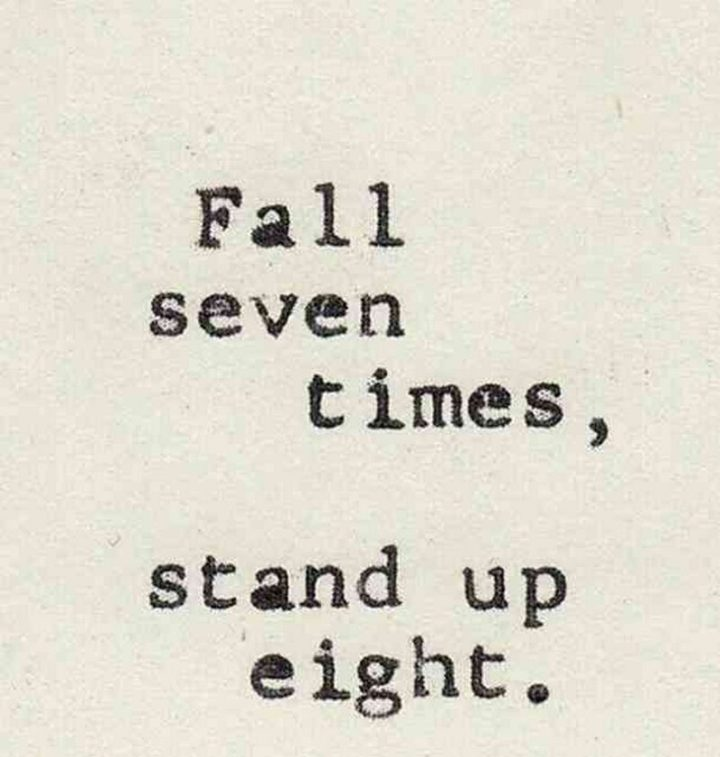 "59 Positive Memes - ""Fall seven times, stand up eight."""