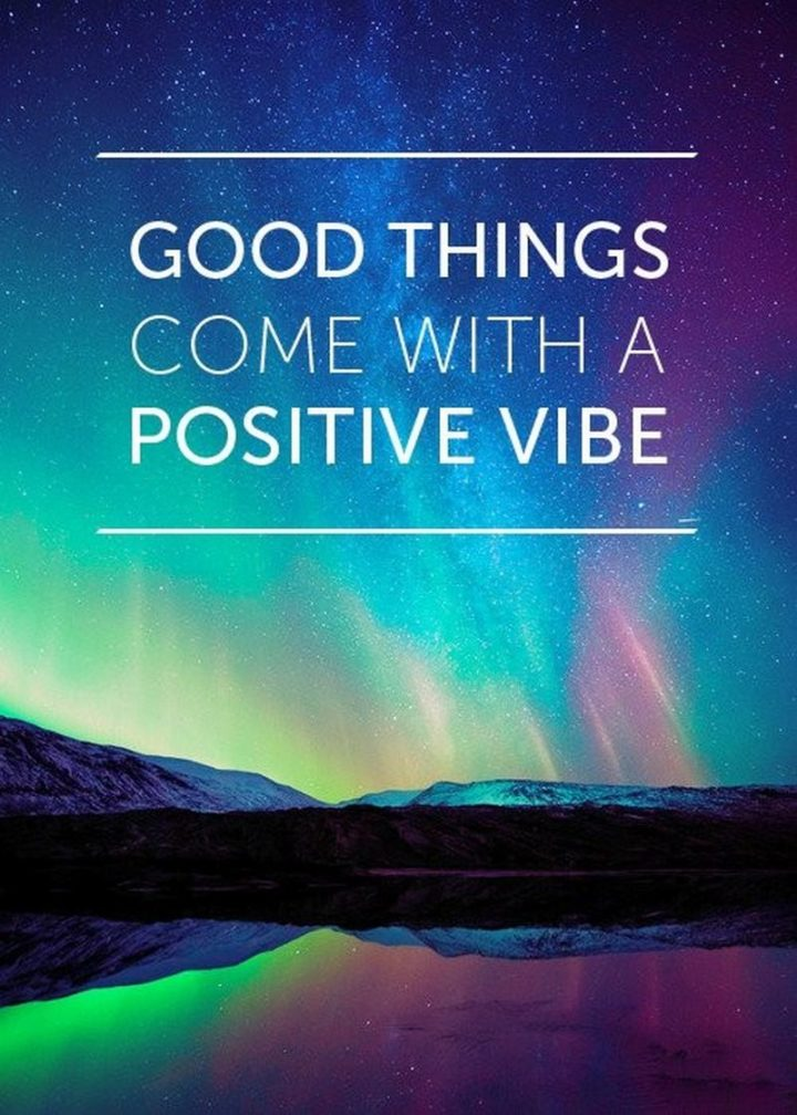 "59 Positive Memes - ""Good things come with a positive vibe."""