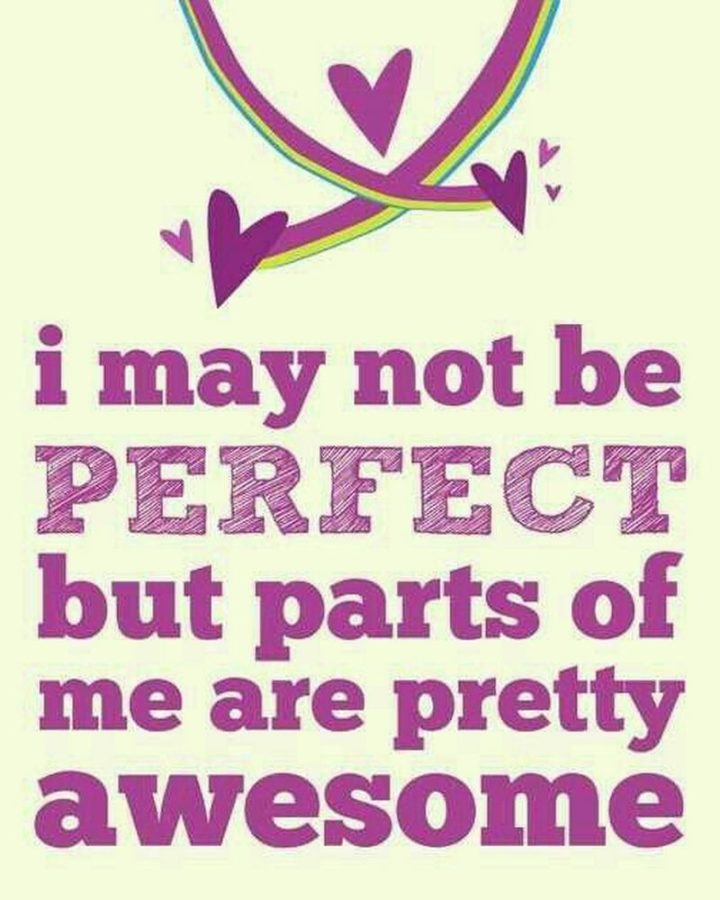 "59 Positive Memes - ""I may not be perfect but parts of me are pretty awesome."""