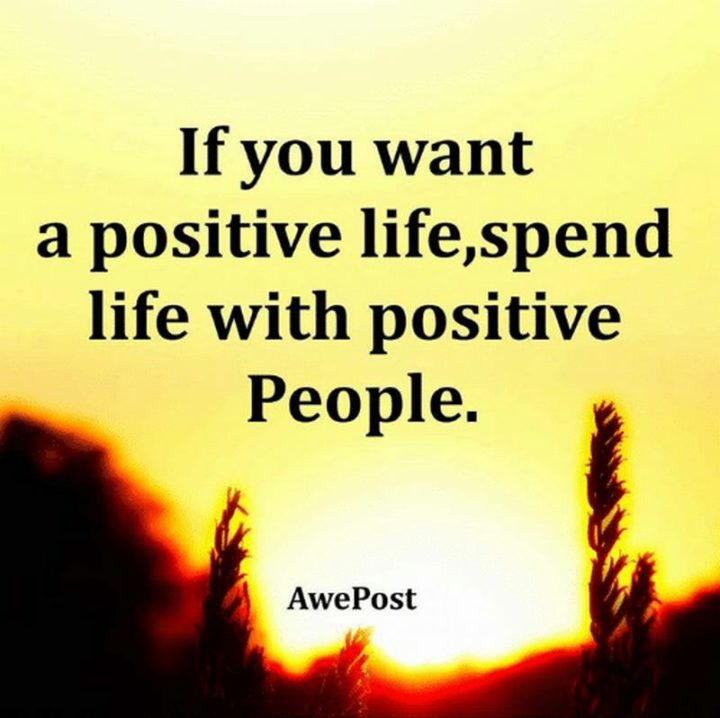 "59 Positive Memes - ""If you want a positive life, spend life with positive people."""