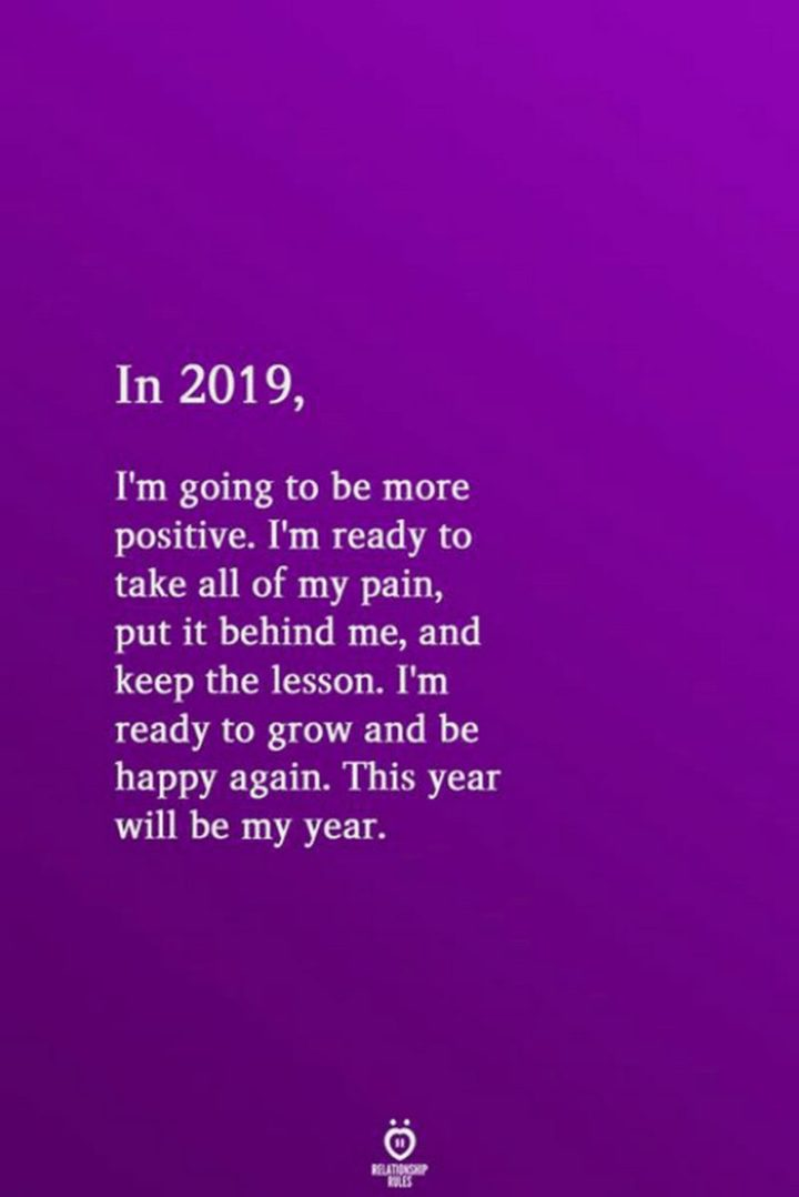 "59 Positive Memes - ""In 2019, I'm going to be more positive. I'm ready to take all of my pain, put it behind me, and keep the lesson. I'm ready to grow and be happy again. This year will be my year."""