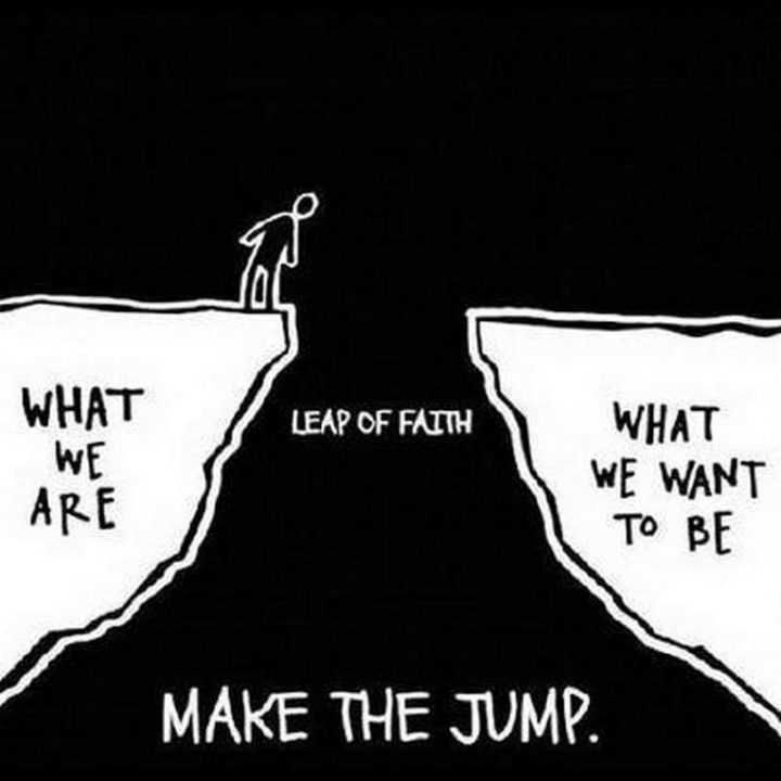"59 Positive Memes - ""What we are vs what we want to be. Take a leap of faith and make the jump."""