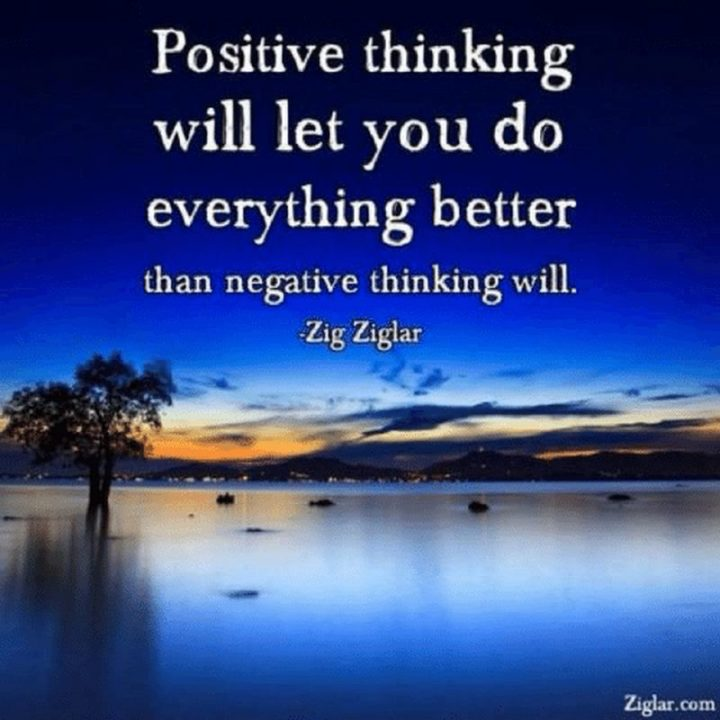 "59 Positive Memes - ""Positive thinking will let you do everything better than negative thinking will."" - Zig Ziglar"