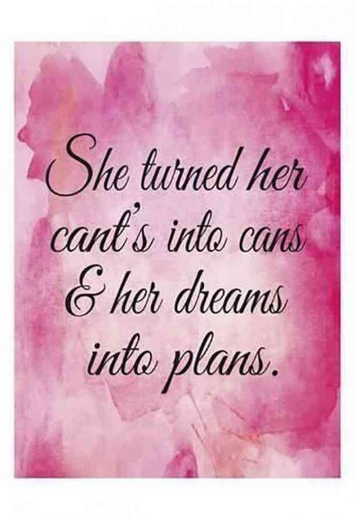 "59 Positive Memes - ""She turned her cant's into cans and her dreams into plans."""